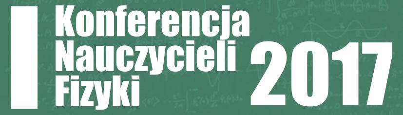 Konferencja Nauczycieli Fizyki 2017