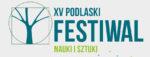 XV Podlaski Festiwal nauki i Sztuki
