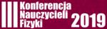 III Konferencja Nauczycieli Fizyki 2019
