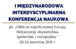 """I MIKN: """"Oblicza współczesnej Europy. Aktywizacja obywatelska, społeczna i europejska"""" - 23-24 kwietnia 2021"""