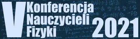 V Konferencja Nauczycieli Fizyki 2021